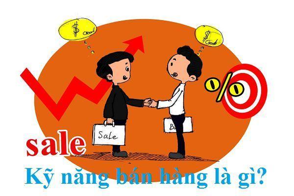 Kỹ năng bán hàng là gì? Vì sao cần có kỹ năng bán hàng?